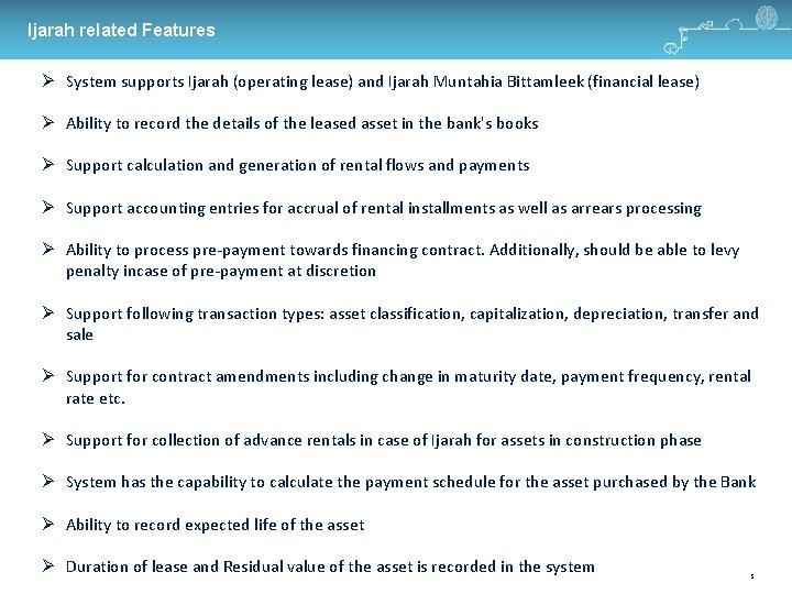 Ijarah related Features System supports Ijarah (operating lease) and Ijarah Muntahia Bittamleek (financial lease)