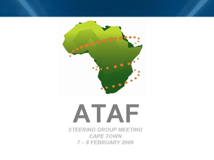 ATAF STEERING GROUP MEETING CAPE TOWN 7 – 8 FEBRUARY 2009