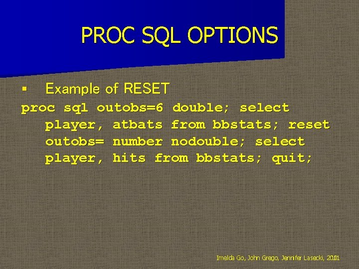 PROC SQL OPTIONS § Example of RESET proc sql outobs=6 double; select player, atbats