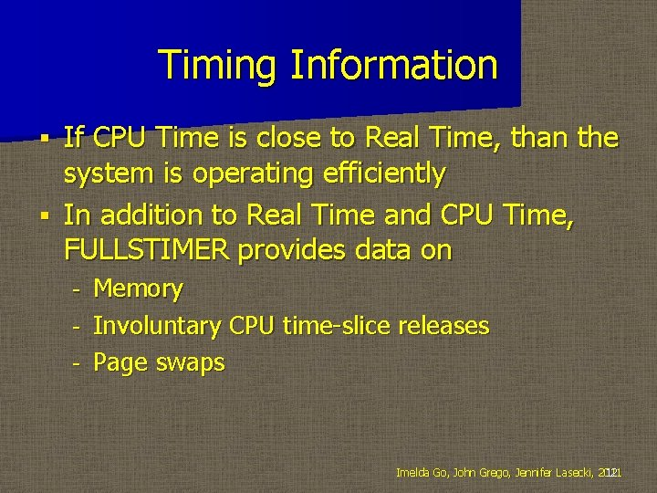 Timing Information If CPU Time is close to Real Time, than the system is