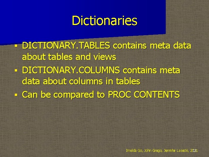 Dictionaries DICTIONARY. TABLES contains meta data about tables and views § DICTIONARY. COLUMNS contains