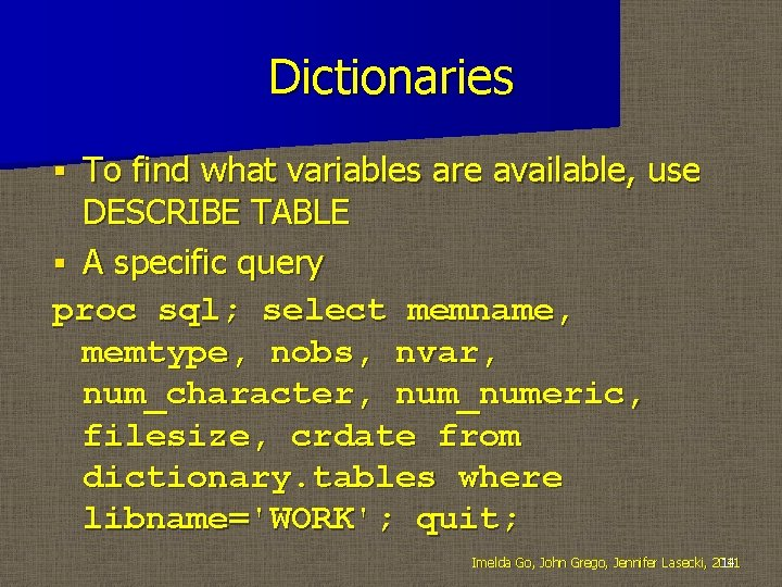 Dictionaries To find what variables are available, use DESCRIBE TABLE § A specific query
