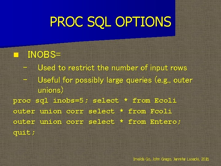 PROC SQL OPTIONS INOBS= n – – Used to restrict the number of input