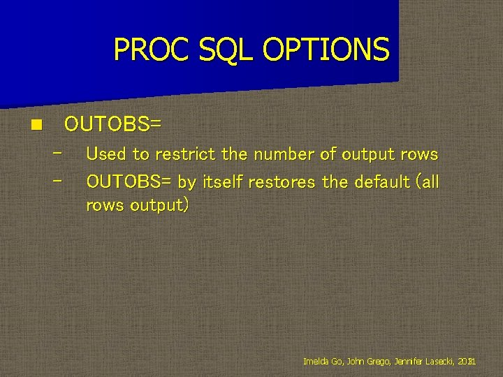 PROC SQL OPTIONS OUTOBS= n – – Used to restrict the number of output