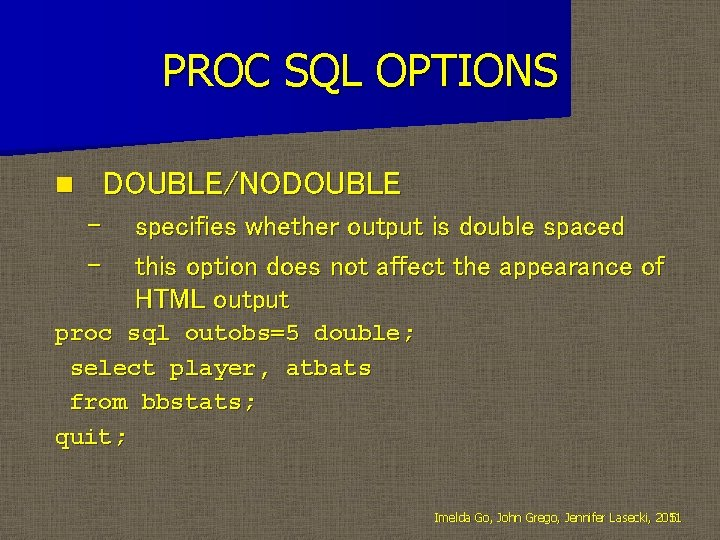 PROC SQL OPTIONS DOUBLE/NODOUBLE n – – specifies whether output is double spaced this