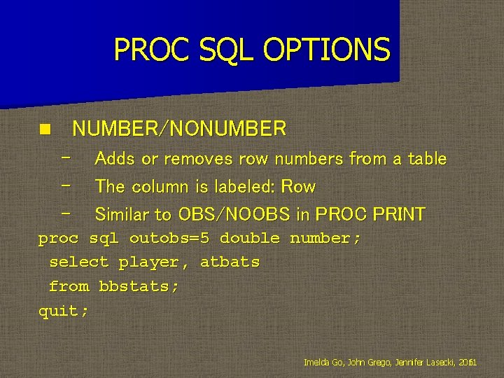 PROC SQL OPTIONS NUMBER/NONUMBER n – – – Adds or removes row numbers from