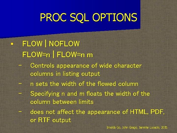 PROC SQL OPTIONS FLOW | NOFLOW=n | FLOW=n m § – – Controls appearance