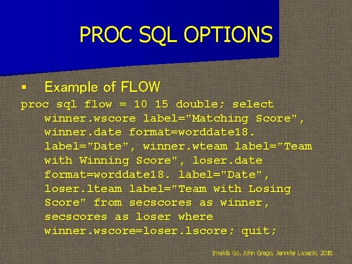 PROC SQL OPTIONS § Example of FLOW proc sql flow = 10 15 double;