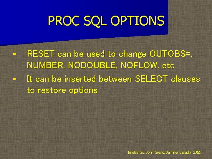 PROC SQL OPTIONS § § RESET can be used to change OUTOBS=, NUMBER, NODOUBLE,