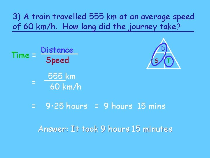 3) A train travelled 555 km at an average speed of 60 km/h. How