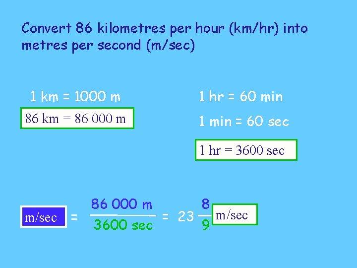 Convert 86 kilometres per hour (km/hr) into metres per second (m/sec) 1 km =