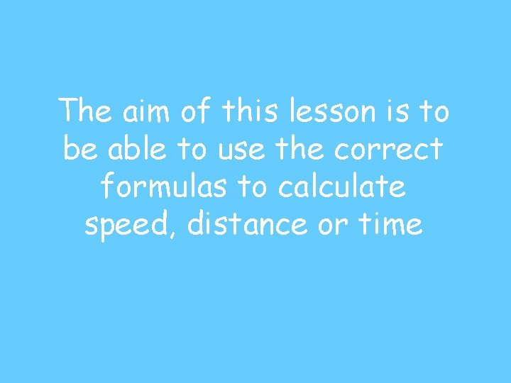 The aim of this lesson is to be able to use the correct formulas