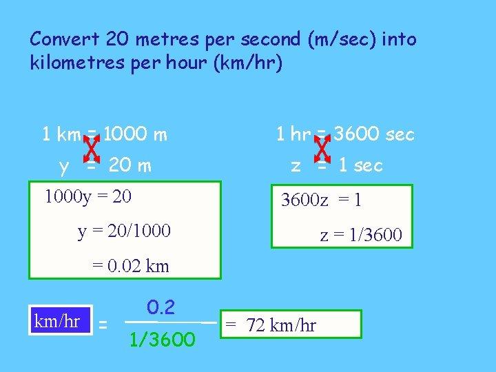 Convert 20 metres per second (m/sec) into kilometres per hour (km/hr) 1 km =