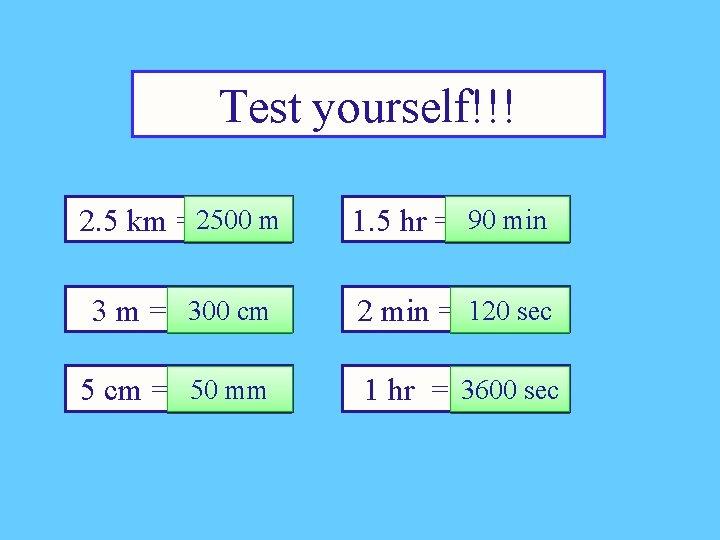 Test yourself!!! m 2. 5 km = 2500 ? ? ? m 90 min