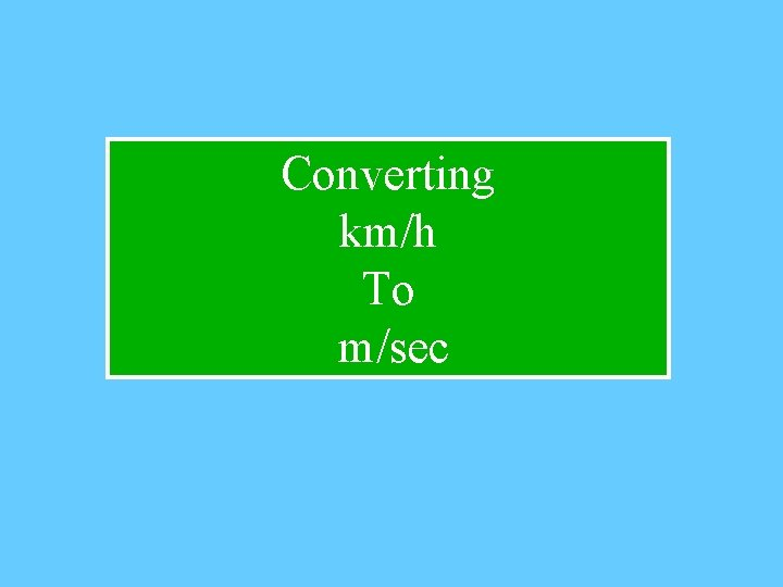 Converting km/h To m/sec