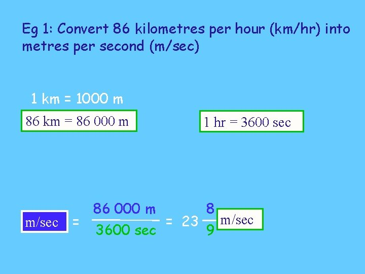 Eg 1: Convert 86 kilometres per hour (km/hr) into metres per second (m/sec) 1