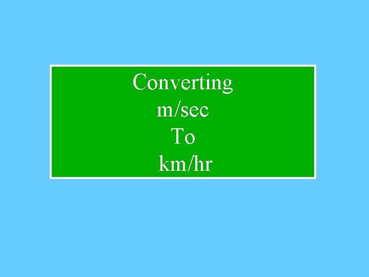 Converting m/sec To km/hr
