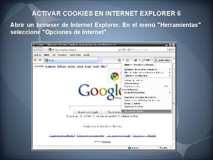 ACTIVAR COOKIES EN INTERNET EXPLORER 6 Abrir un browser de Internet Explorer. En el