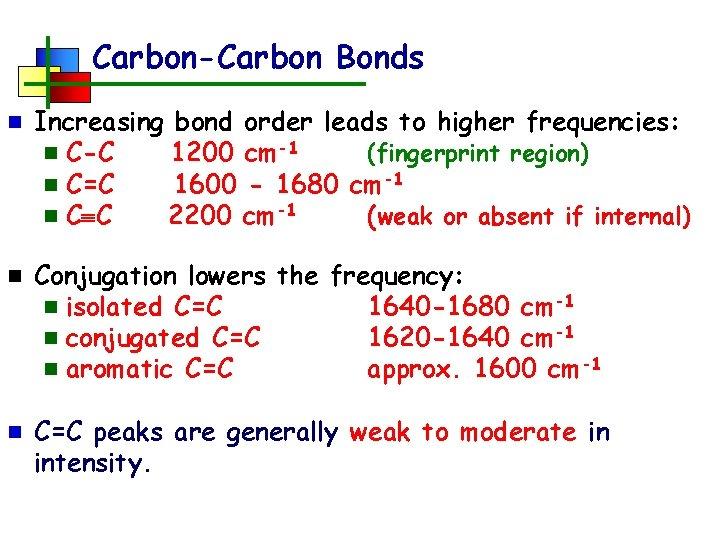 Carbon-Carbon Bonds n Increasing bond order leads to higher frequencies: n C-C 1200 cm-1