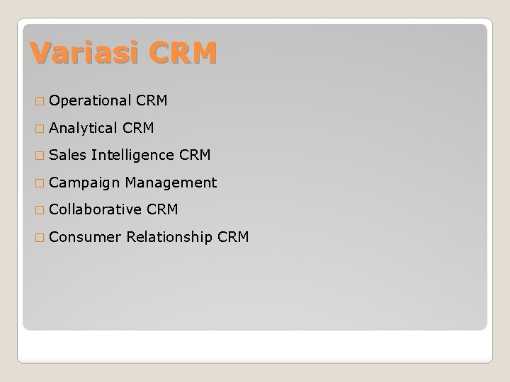 Variasi CRM � Operational � Analytical � Sales CRM Intelligence CRM � Campaign Management