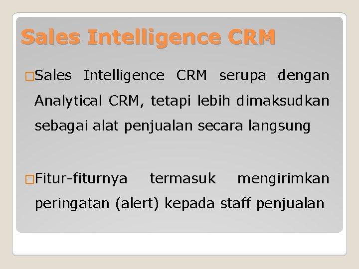Sales Intelligence CRM �Sales Intelligence CRM serupa dengan Analytical CRM, tetapi lebih dimaksudkan sebagai