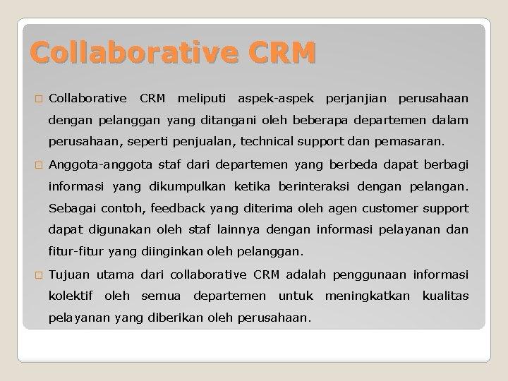 Collaborative CRM � Collaborative CRM meliputi aspek-aspek perjanjian perusahaan dengan pelanggan yang ditangani oleh