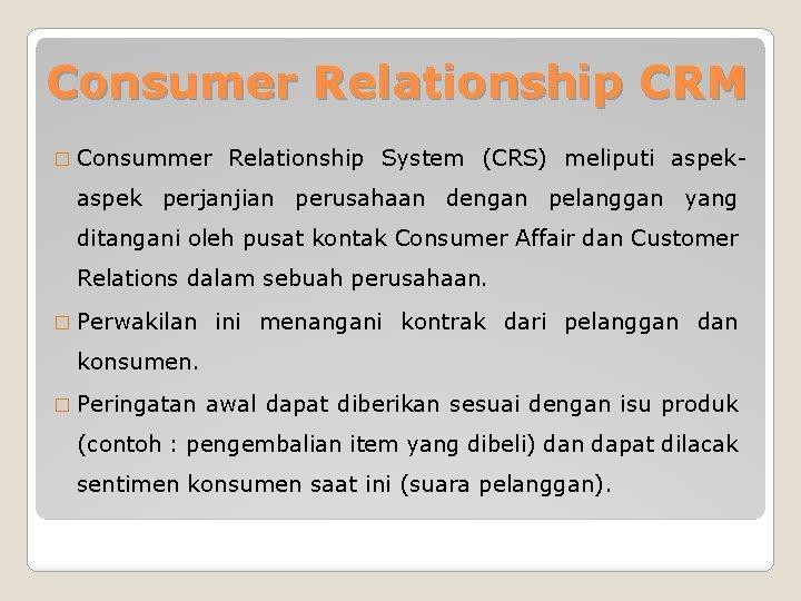 Consumer Relationship CRM � Consummer Relationship System (CRS) meliputi aspek- aspek perjanjian perusahaan dengan