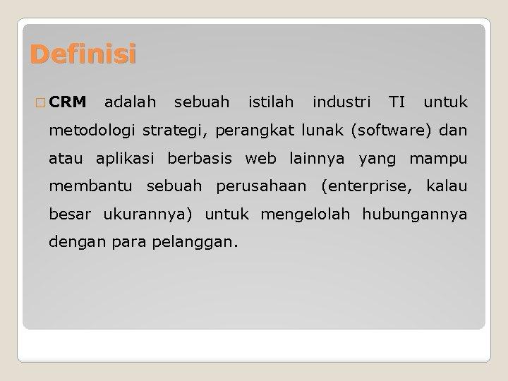 Definisi � CRM adalah sebuah istilah industri TI untuk metodologi strategi, perangkat lunak (software)