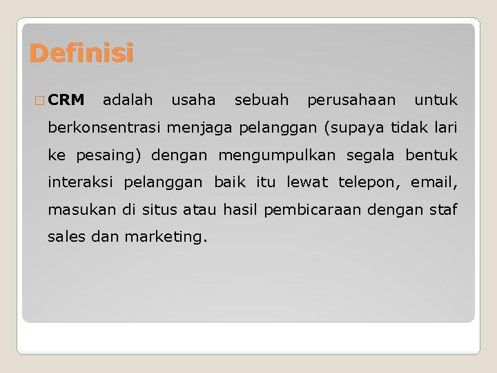 Definisi � CRM adalah usaha sebuah perusahaan untuk berkonsentrasi menjaga pelanggan (supaya tidak lari