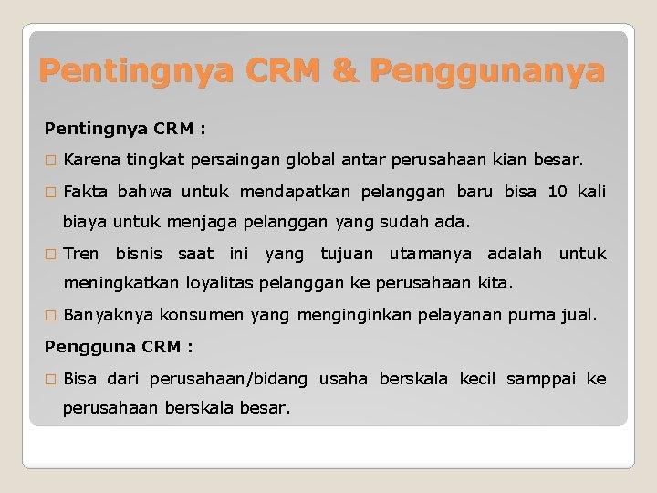 Pentingnya CRM & Penggunanya Pentingnya CRM : � Karena tingkat persaingan global antar perusahaan