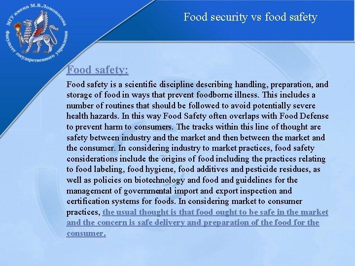 Food security vs food safety Food safety: Food safety is a scientific discipline describing