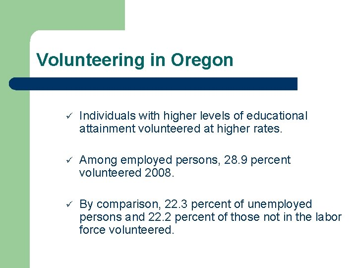 Volunteering in Oregon ü Individuals with higher levels of educational attainment volunteered at higher
