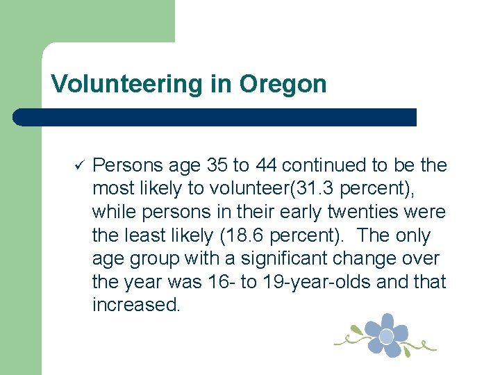 Volunteering in Oregon ü Persons age 35 to 44 continued to be the most