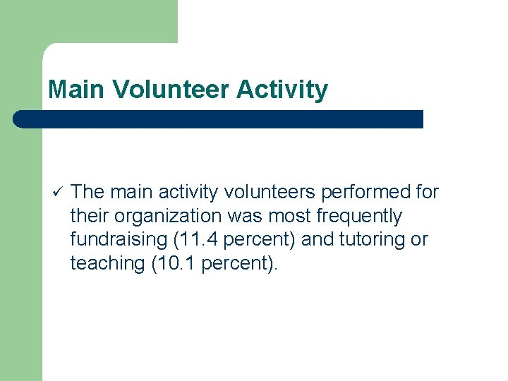 Main Volunteer Activity ü The main activity volunteers performed for their organization was most