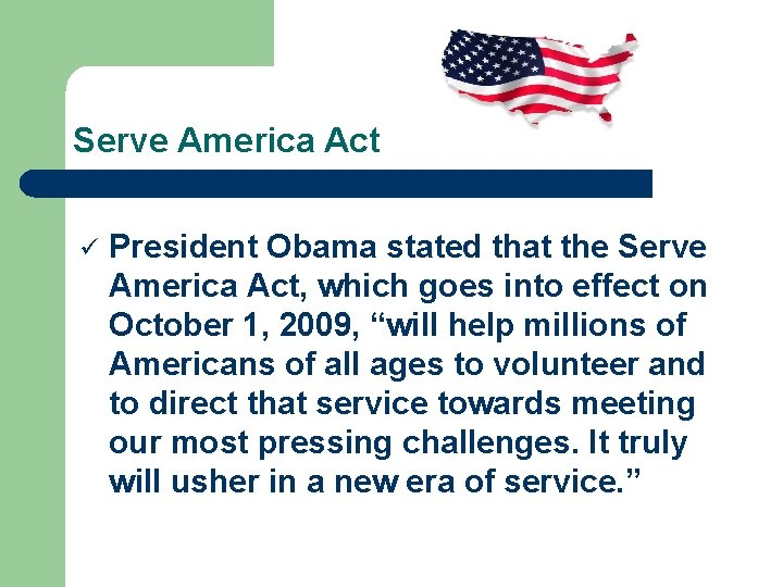 Serve America Act ü President Obama stated that the Serve America Act, which goes