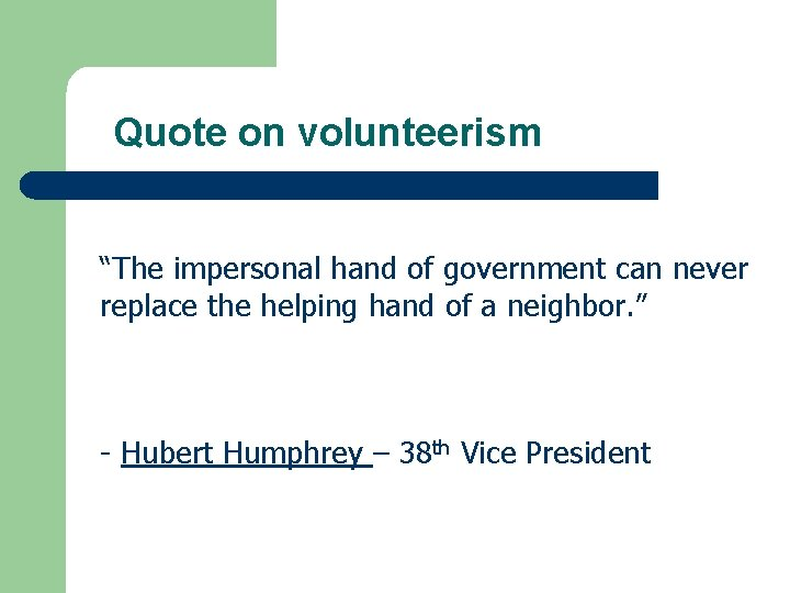"Quote on volunteerism ""The impersonal hand of government can never replace the helping hand"