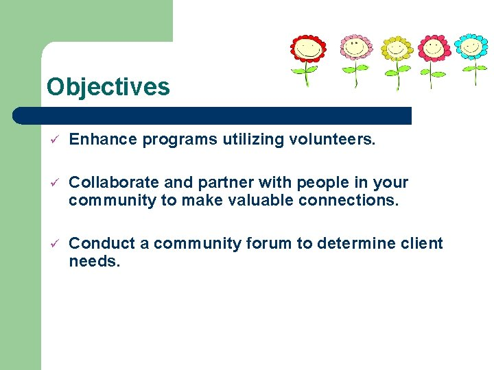 Objectives ü Enhance programs utilizing volunteers. ü Collaborate and partner with people in your