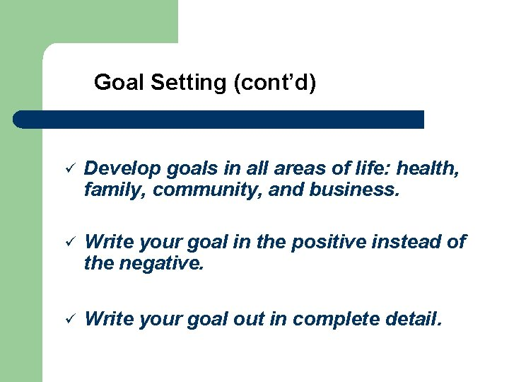 Goal Setting (cont'd) ü Develop goals in all areas of life: health, family, community,