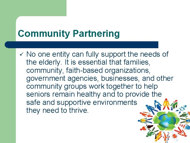 Community Partnering ü No one entity can fully support the needs of the elderly.