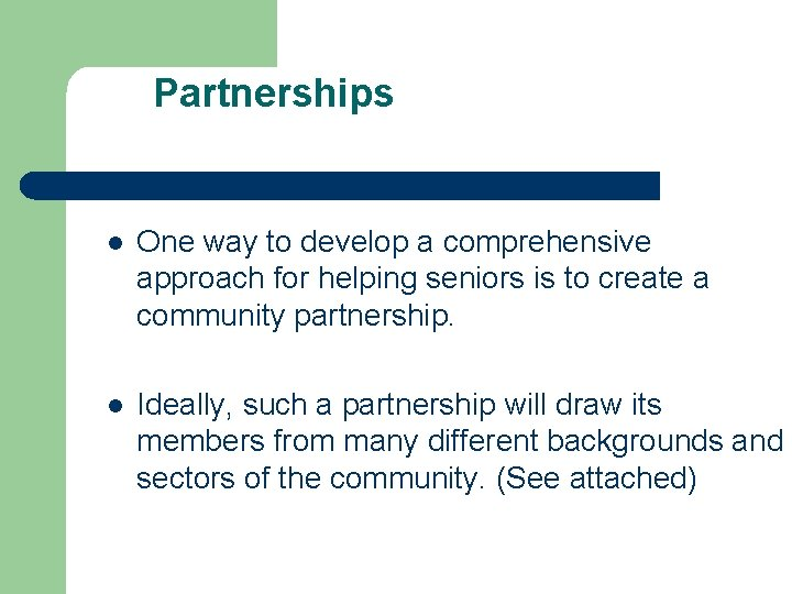 Partnerships l One way to develop a comprehensive approach for helping seniors is to