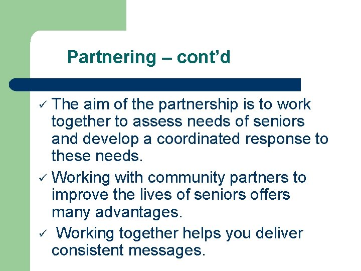Partnering – cont'd The aim of the partnership is to work together to assess