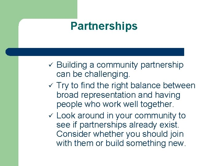 Partnerships ü ü ü Building a community partnership can be challenging. Try to find