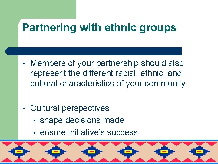 Partnering with ethnic groups ü Members of your partnership should also represent the different