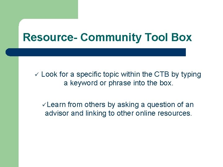 Resource- Community Tool Box ü Look for a specific topic within the CTB by