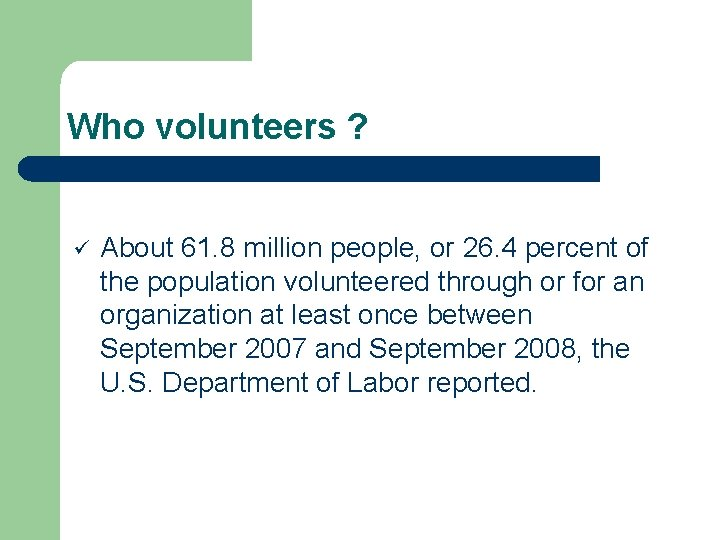 Who volunteers ? ü About 61. 8 million people, or 26. 4 percent of