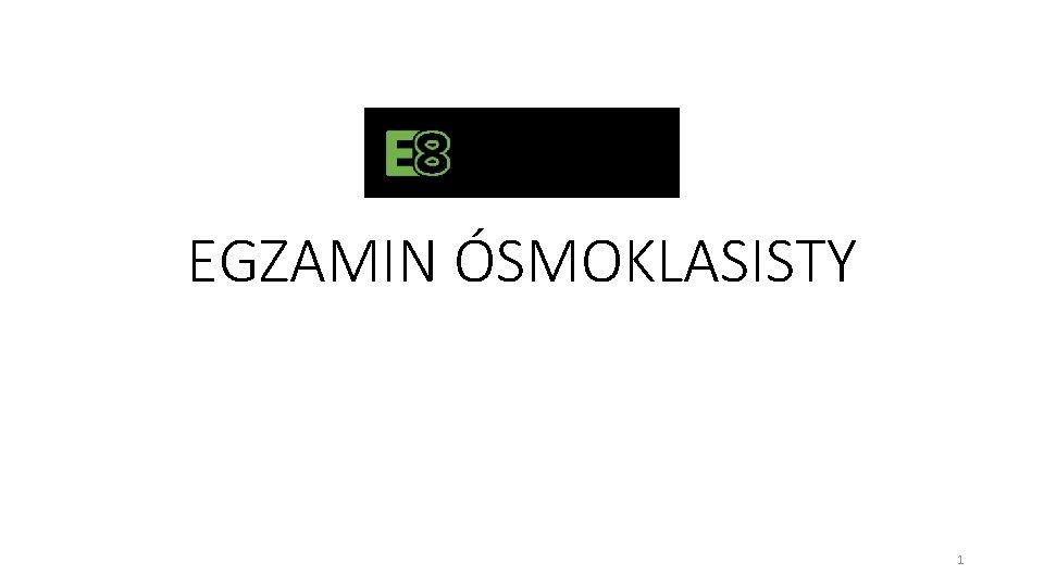 EGZAMIN ÓSMOKLASISTY 1