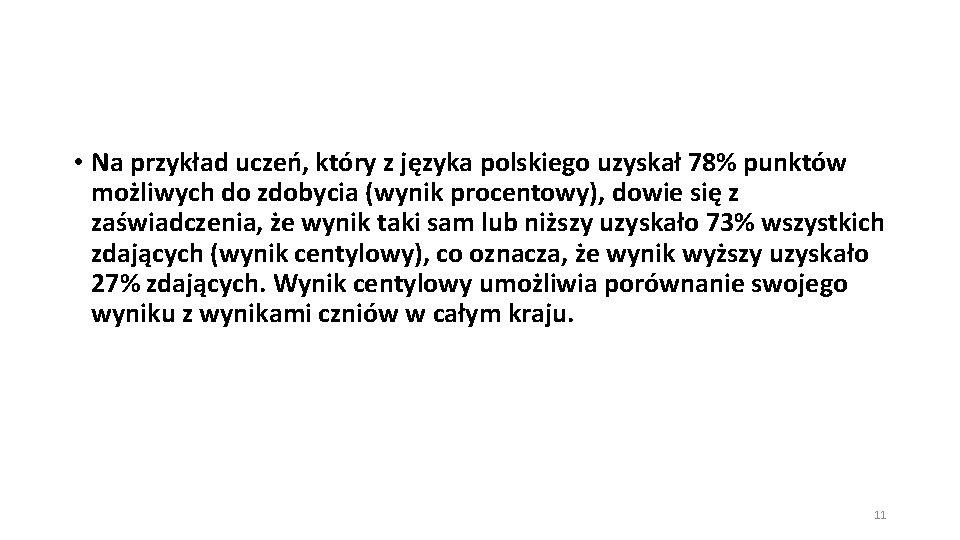 • Na przykład uczeń, który z języka polskiego uzyskał 78% punktów możliwych do