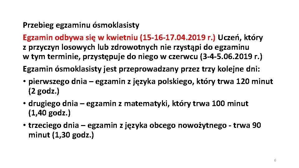 Przebieg egzaminu ósmoklasisty Egzamin odbywa się w kwietniu (15 -16 -17. 04. 2019 r.