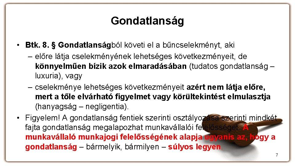 Gondatlanság • Btk. 8. § Gondatlanságból követi el a bűncselekményt, aki – előre látja
