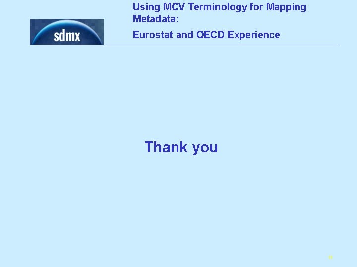 Using MCV Terminology for Mapping Metadata: Eurostat and OECD Experience Thank you 11